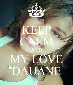 Poster: KEEP CALM AND MY LOVE DAUANE