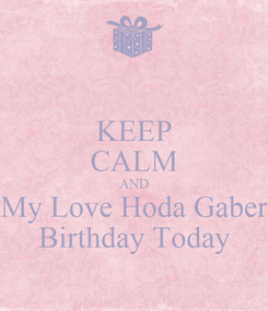 Poster: KEEP CALM AND My Love Hoda Gaber Birthday Today