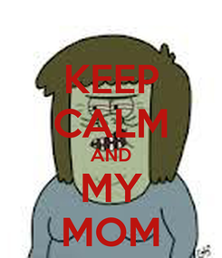 Poster: KEEP CALM AND MY MOM