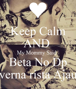 Poster: Keep Calm AND  My Mommy Said   Beta No Dp verna rista Ajau