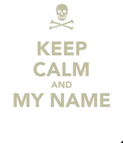 Poster: KEEP CALM AND MY NAME