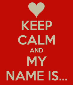 Poster: KEEP CALM AND MY NAME IS...