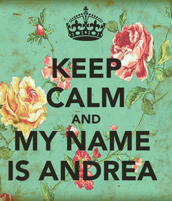 Poster: KEEP CALM AND MY NAME  IS ANDREA