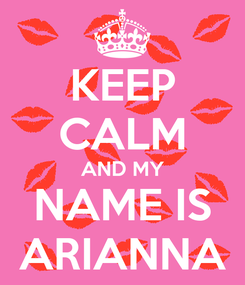 Poster: KEEP CALM AND MY NAME IS ARIANNA