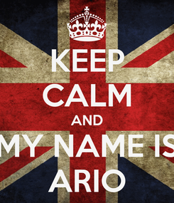 Poster: KEEP CALM AND MY NAME IS ARIO