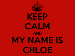 Poster: KEEP CALM AND MY NAME IS CHLOE