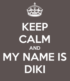 Poster: KEEP CALM AND MY NAME IS DIKI