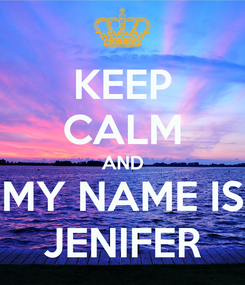 Poster: KEEP CALM AND MY NAME IS JENIFER