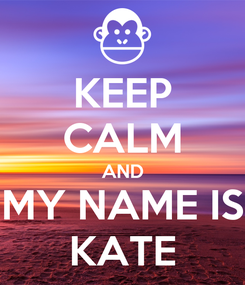 Poster: KEEP CALM AND MY NAME IS KATE