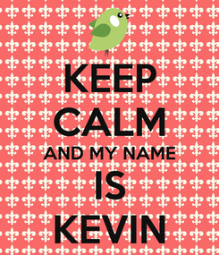 Poster: KEEP CALM AND MY NAME IS KEVIN