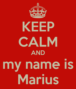 Poster: KEEP CALM AND my name is Marius