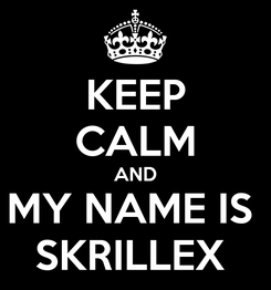 Poster: KEEP CALM AND MY NAME IS  SKRILLEX