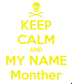 Poster: KEEP CALM AND MY NAME Monther