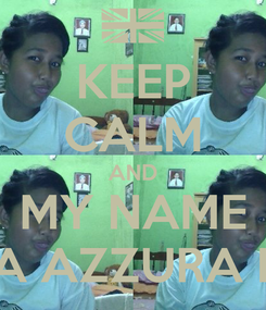 Poster: KEEP CALM AND MY NAME SANIA AZZURA PUTRI