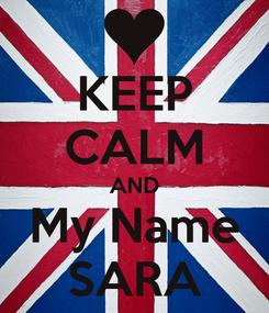 Poster: KEEP CALM AND My Name SARA