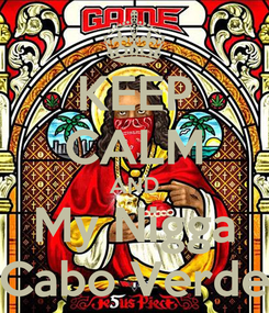 Poster: KEEP CALM AND My Nigga Cabo Verde