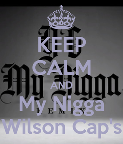 Poster: KEEP CALM AND My Nigga Wilson Cap's
