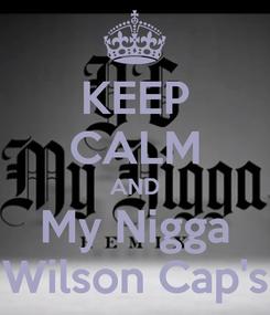 Poster: KEEP CALM AND My Nigga Wilson Cap's