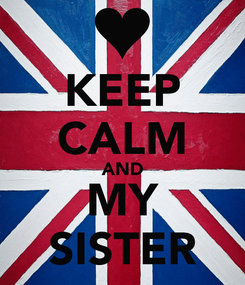 Poster: KEEP CALM AND MY SISTER