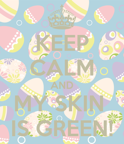 Poster: KEEP CALM AND MY SKIN  IS GREEN!