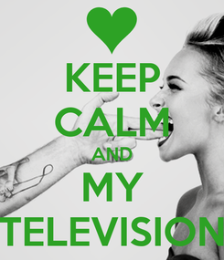 Poster: KEEP CALM AND MY TELEVISION