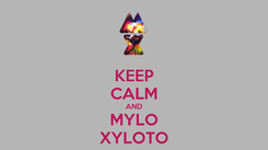 Poster: KEEP CALM AND MYLO XYLOTO