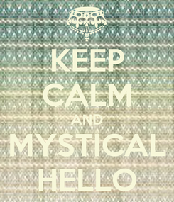 Poster: KEEP CALM AND MYSTICAL HELLO