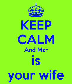 Poster: KEEP CALM And Mzr is your wife