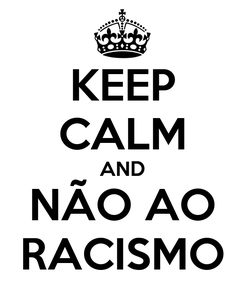 Poster: KEEP CALM AND NÃO AO RACISMO