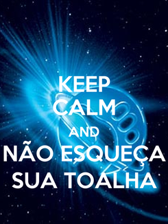 Poster: KEEP CALM AND NÃO ESQUEÇA SUA TOALHA