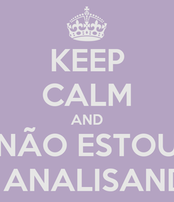 Poster: KEEP CALM AND NÃO ESTOU TE ANALISANDO