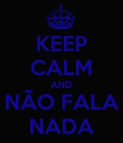 Poster: KEEP CALM AND NÃO FALA NADA