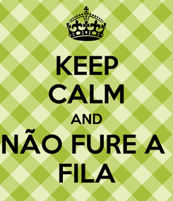 Poster: KEEP CALM AND NÃO FURE A  FILA