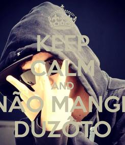 Poster: KEEP CALM AND NÃO MANGE DUZÔTO