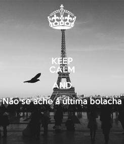 Poster: KEEP CALM AND Não se ache a última bolacha