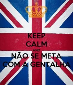 Poster: KEEP CALM AND NÃO SE META COM A GENTALHA