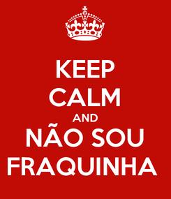 Poster: KEEP CALM AND NÃO SOU FRAQUINHA