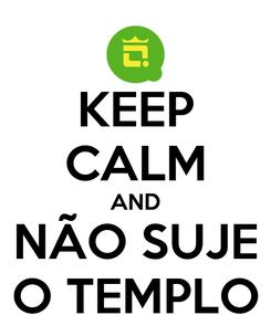 Poster: KEEP CALM AND NÃO SUJE O TEMPLO