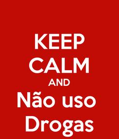 Poster: KEEP CALM AND Não uso  Drogas