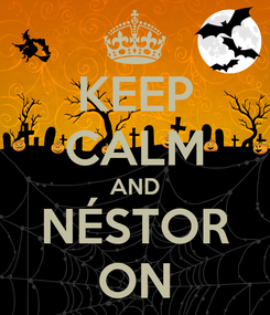 Poster: KEEP CALM AND NÉSTOR ON