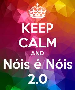 Poster: KEEP CALM AND Nóis é Nóis 2.0