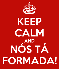 Poster: KEEP CALM AND NÓS TÁ FORMADA!