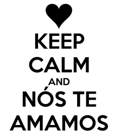 Poster: KEEP CALM AND NÓS TE AMAMOS