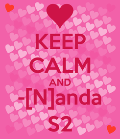 Poster: KEEP CALM AND -[N]anda S2