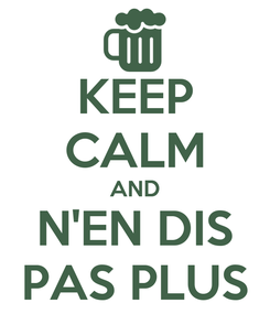 Poster: KEEP CALM AND N'EN DIS PAS PLUS