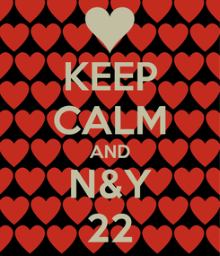 Poster: KEEP CALM AND N&Y 22