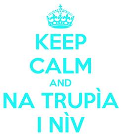 Poster: KEEP CALM AND NA TRUPÌA I NÌV
