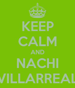 Poster: KEEP CALM AND NACHI VILLARREAL