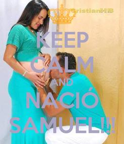Poster: KEEP CALM AND NACIÓ SAMUEL!!!