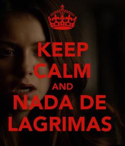Poster: KEEP CALM AND NADA DE  LAGRIMAS